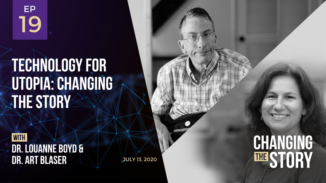 ​​Technology for Utopia: Changing the Story with Dr. LouAnne Boyd & Dr. Art Blaser