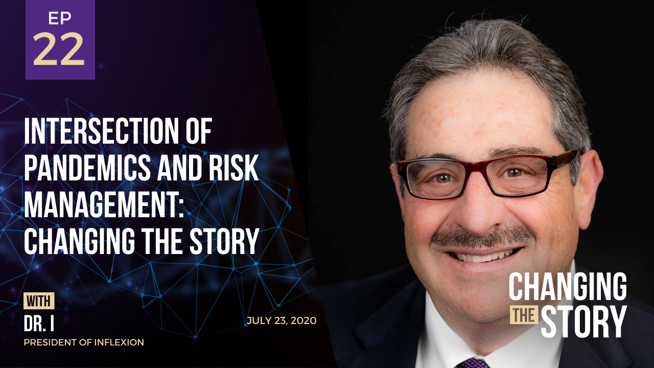 ​​Intersection of Pandemics and Risk Management: Changing the Story with Dr. I