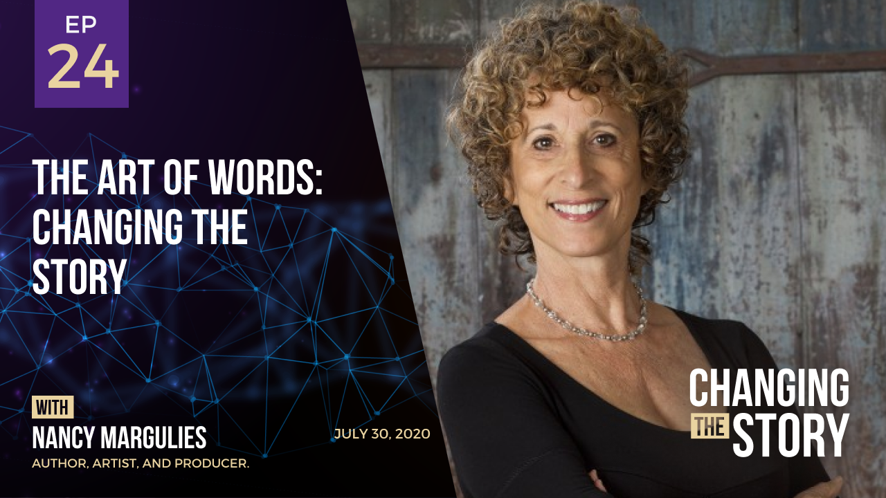 The Art of Words: Changing the Story with Nancy Margulies, Author, Artist, and Producer