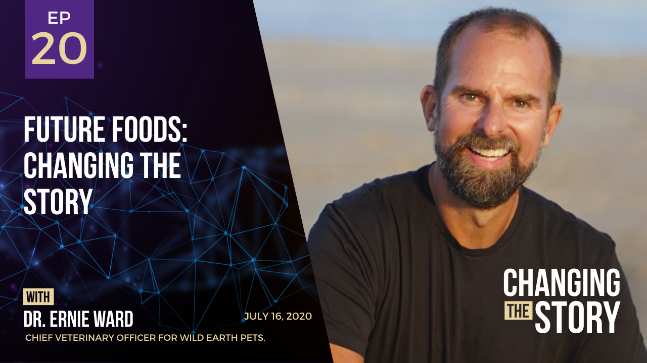 ​​Future Foods: Changing the Story with Dr. Ernie Ward, Chief Veterinary Officer for Wild Earth Pets