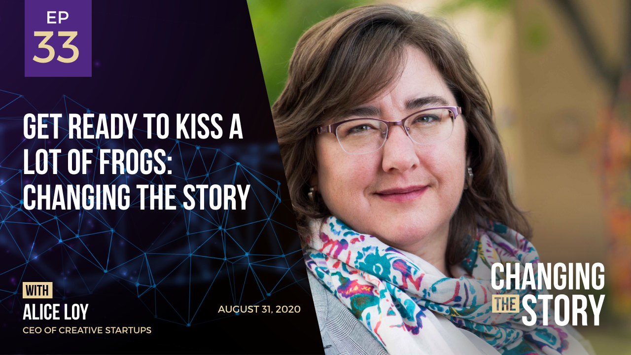 Get Ready to Kiss a Lot of Frogs: Changing the Story with Alice Loy, CEO of Creative Startups