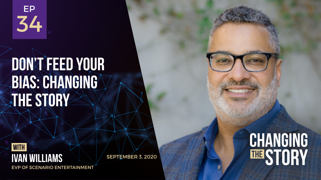 Don't Feed Your Bias: Changing the Story with Ivan Williams, EVP of Scenario Entertainment
