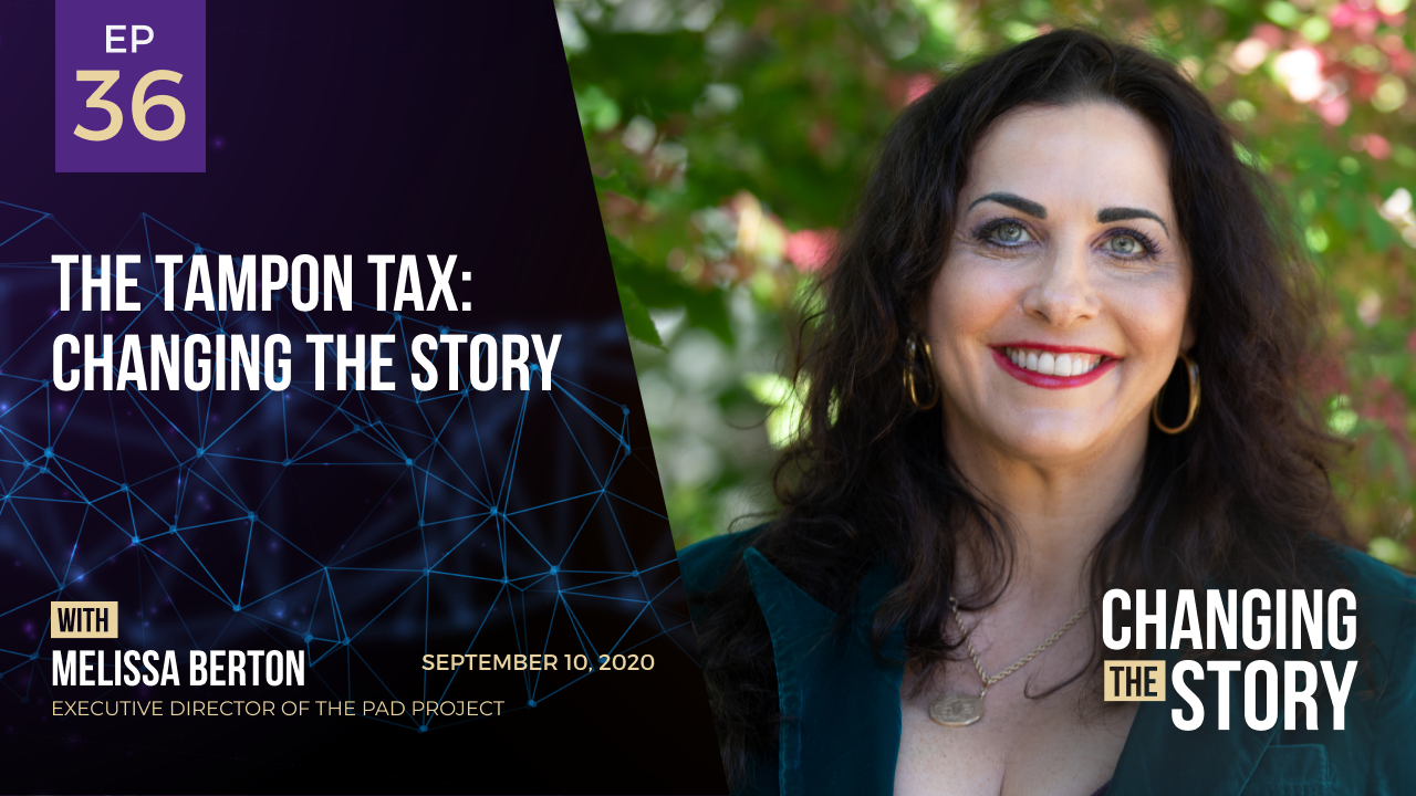 The Tampon Tax: Changing the Story with Melissa Berton, Academy Award Winning Producer & CEO of the Pad Project