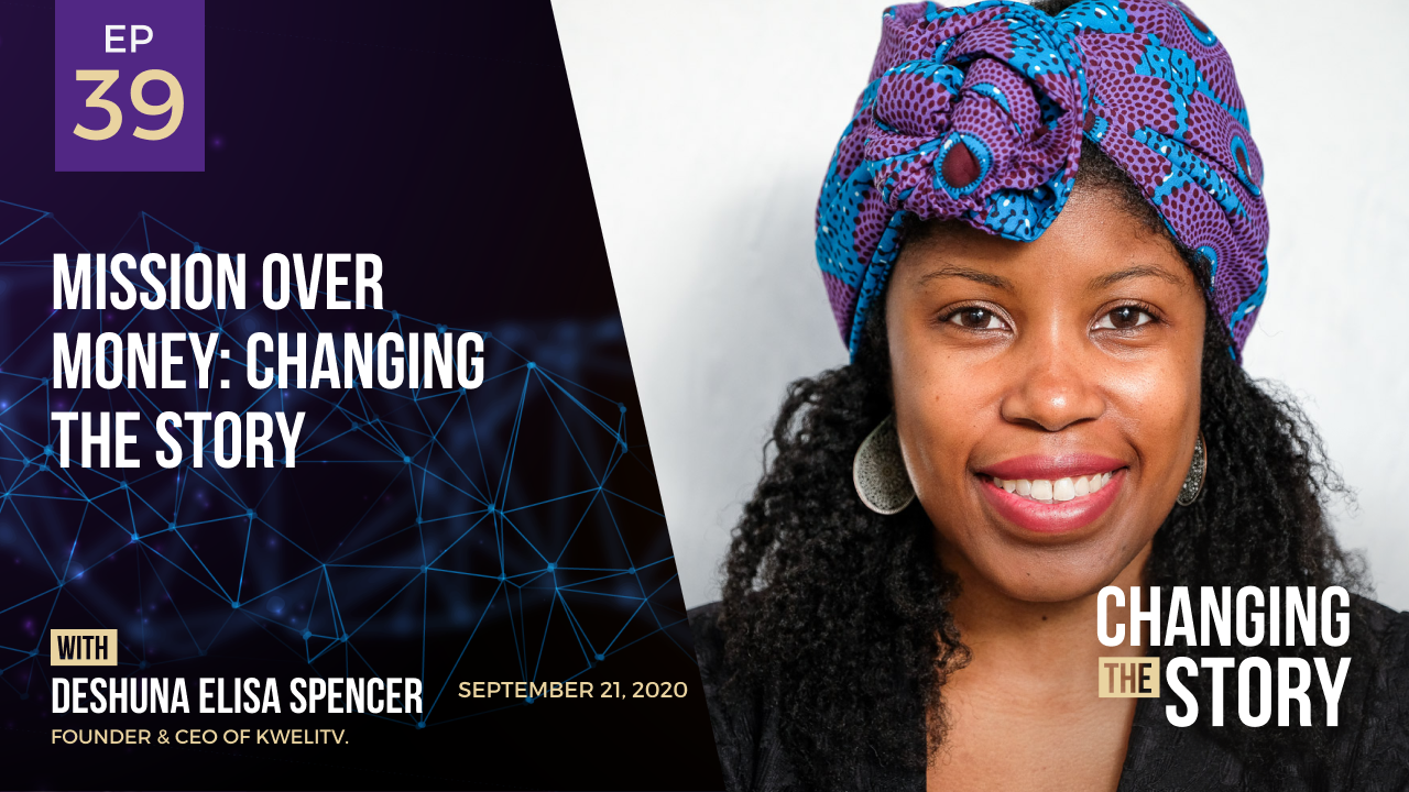 Mission Over Money: Changing the Story with DeShuna Elisa Spencer, Founder & CEO of kweliTV