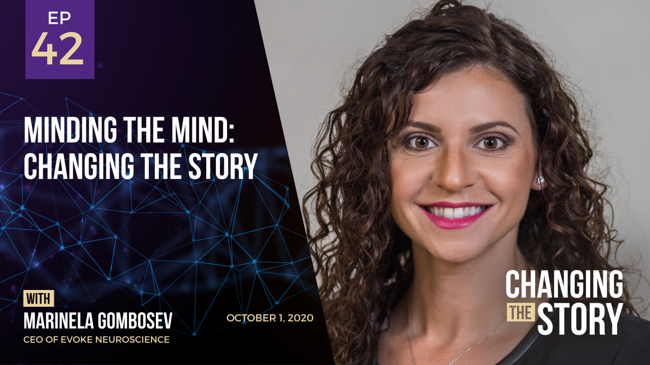 Minding the Mind: Changing the Story with Marinela Gombosev, CEO of Evoke Neuroscience