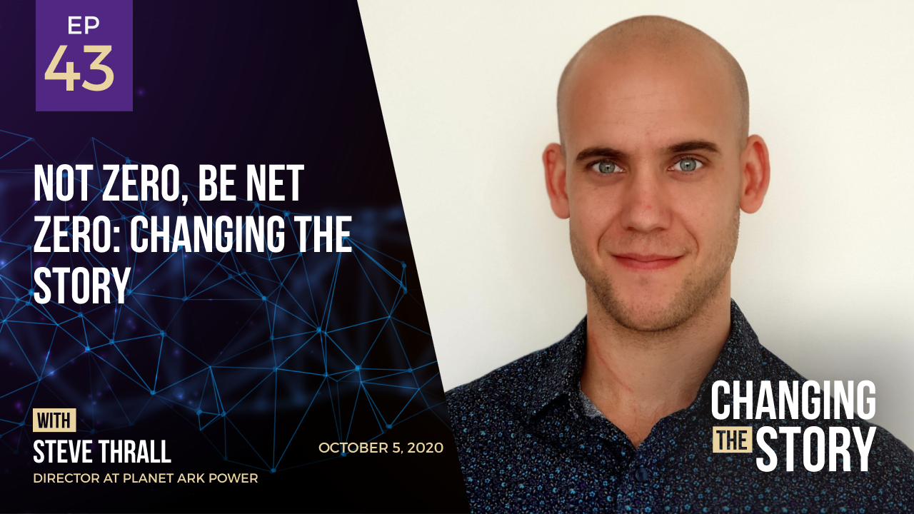 Not Zero, Be Net Zero: Changing the Story with Steve Thrall, Director at Planet Ark Power