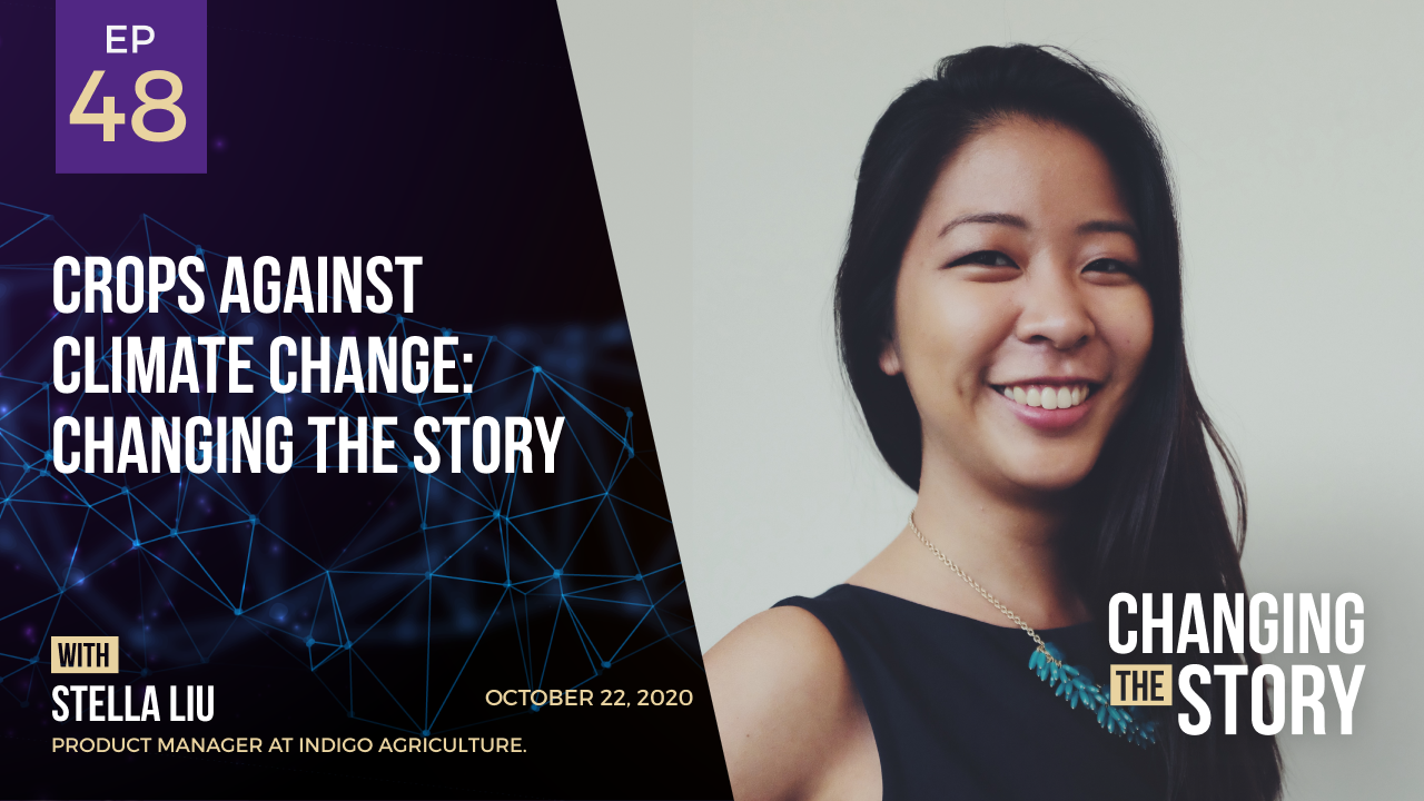 Crops Against Climate Change: Changing the Story with Stella Liu, Product Manager at Indigo Agriculture