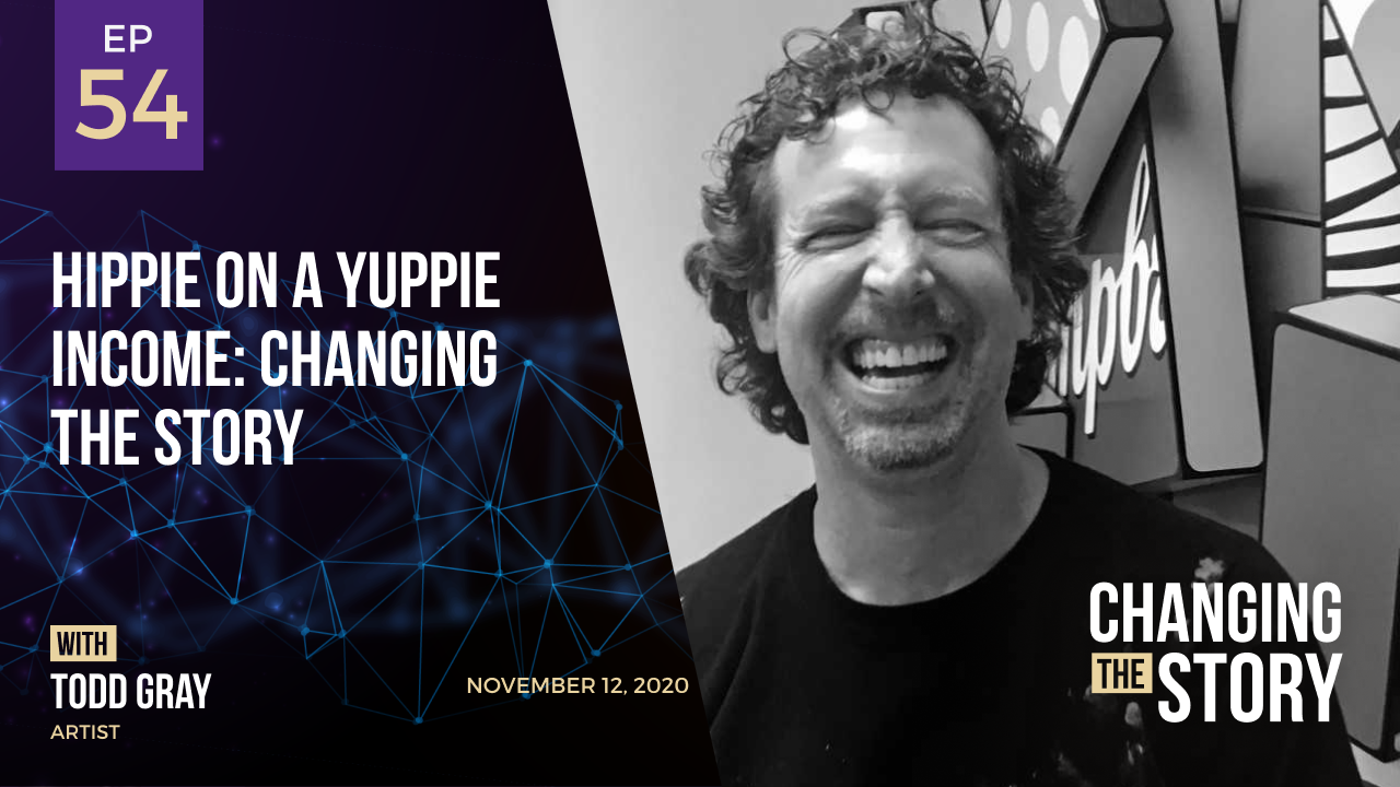 Hippie on a Yuppie Income: Changing the Story with Todd Gray, Artist