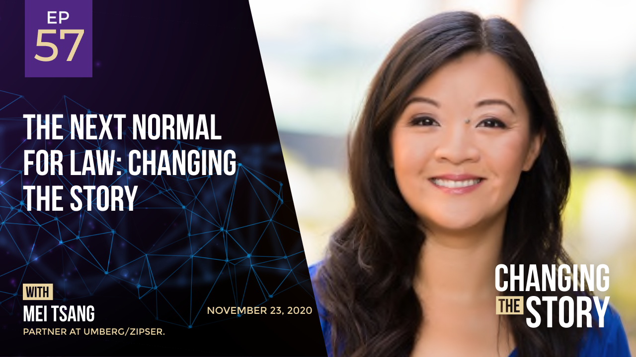 The Next Normal for Law: Changing the Story with Mei Tsang, Partner at Umberg/Zipser