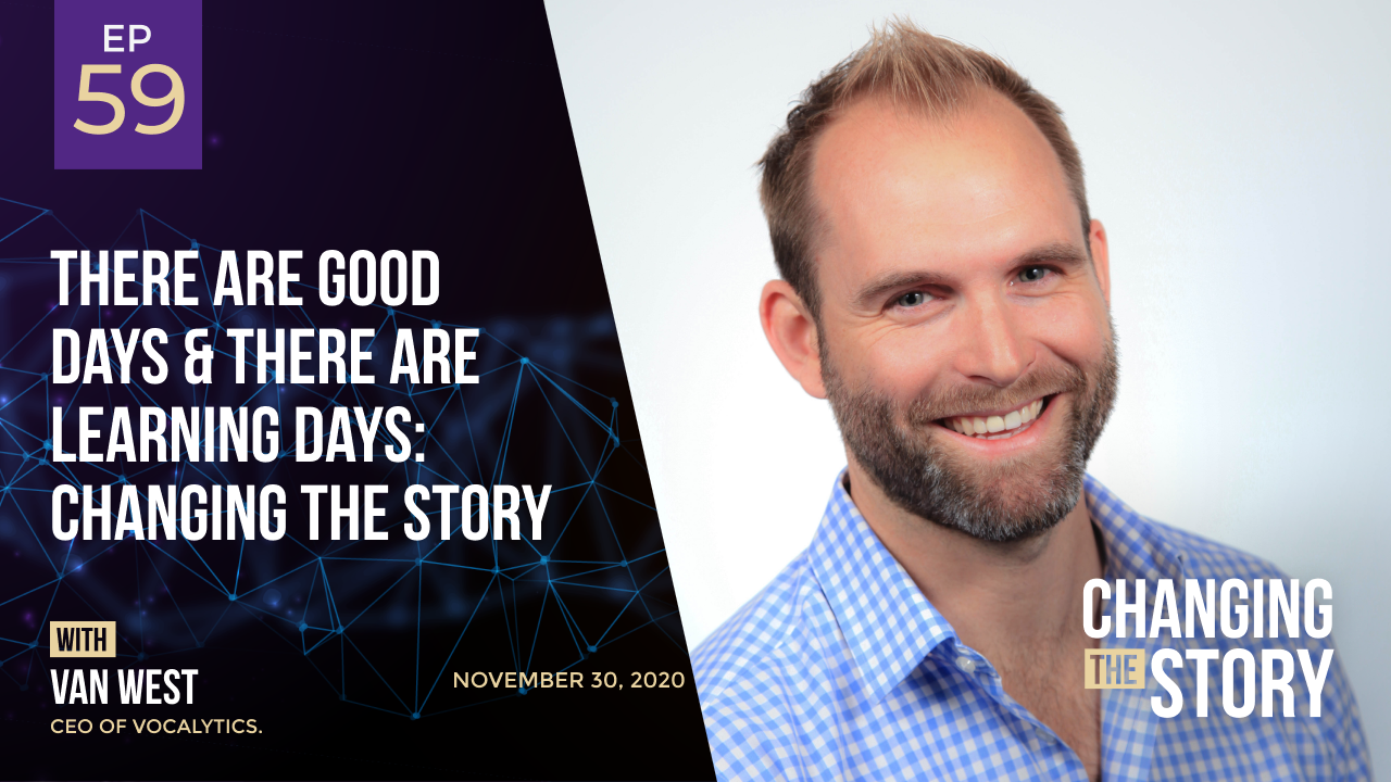 There Are Good Days & There Are Learning Days: Changing the Story with Van West, CEO of Vocalytics