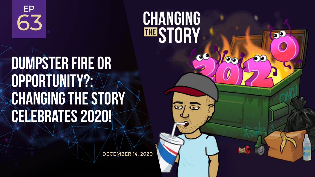 Dumpster Fire or Opportunity?: Changing the Story celebrates 2020!